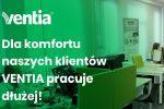 Dla komfortu klientów VENTIA pracuje dłużej!